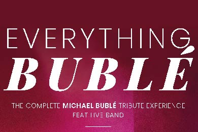 Everything Bublé - The Complete Michael Bublé Tribute Experience